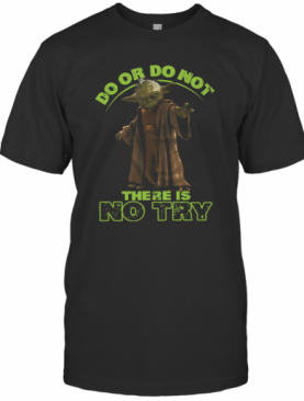 Master Yoda Do Or Do Not There Is No Try T-Shirt
