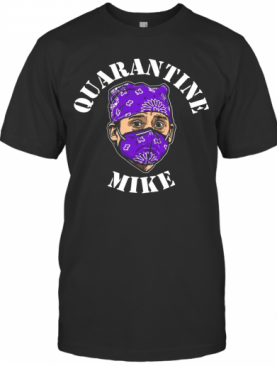 Quarantine Mike T-Shirt