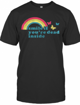 Smile If You'Re Dead Inside T-Shirt