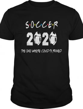Soccer 2020 the one where covid19 ruined shirt