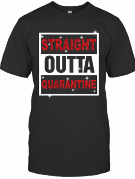 Straight Outta Quarantine T-Shirt