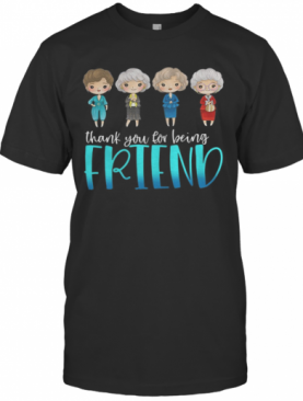 The Golden Girls Thank You For Being Friend T-Shirt