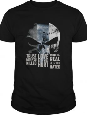Trust Gets You Killed Love Gets You Hurt And Being Real Gets You Hated Johnny Cash shirt