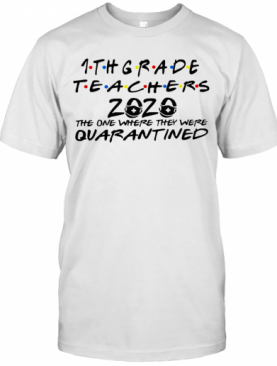 1Thgrade Teachers 2020 The One Where They Were Quarantined T-Shirt