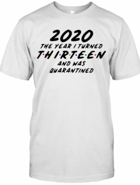 2020 The Year I Turned Thirteen And Was Quarantined T-Shirt