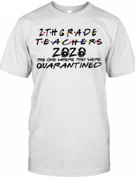 2Thgrade Teachers 2020 The One Where They Were Quarantined T-Shirt