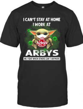 Baby Yoda Face Mask Hug Arbys I Can'T Stay At Home I Work At T-Shirt