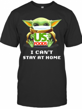 Baby Yoda Hug US Foods I Can't Stay At Home T-Shirt