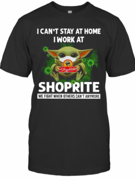 Baby Yoda I Can'T Stay At Home I Work At Shoprite T-Shirt