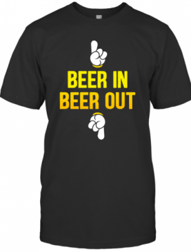 Beer In Beer Out T-Shirt