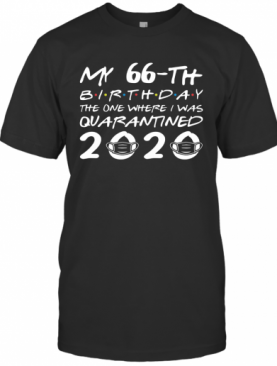 Born In 1954 My 66Th Birthday The One Where I Was Quarantined 2020 T-Shirt