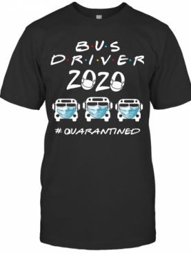 Bus Driver 2020 #Quarantined T-Shirt