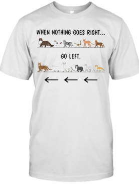 Cats When Nothing Goes Right Go Left T-Shirt