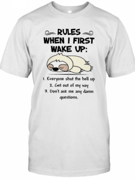 Cute Sloth Rules When I First Wake Up Everyone Shut The Hell Up T-Shirt