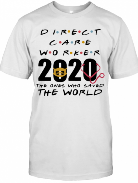 Direct Care Worker 2020 The Ones Who Saved The World T-Shirt