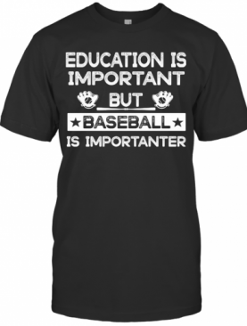 Education Is Important But Baseball Is Importanter Stars T-Shirt