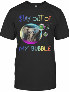 Elephant Stay Out Of My Bubble T-Shirt