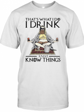 Fat Thor That's What I Do I Drink And I Know Things T-Shirt