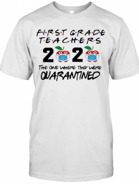 First Grade Teachers 2020 Mask The One Where They Were Quarantined T-Shirt