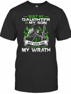 Hurt My Daughter Or My Son Not Even God Can Save You From My Wrath T-Shirt