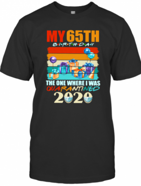 My 65Th Birthday The One Where I Was Quarantined 2020 Vintage T-Shirt