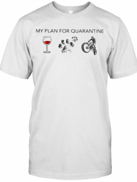 My Plan For Quarantine Wine Paw And Motocross T-Shirt