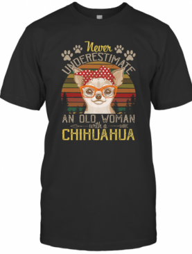 Never Underestimate An Old A Chihuahua Vintage T-Shirt
