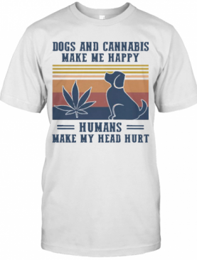 Nice Dogs And Cannabis Make Me Happy Humans Make Hy Head Hurt Vintage T-Shirt