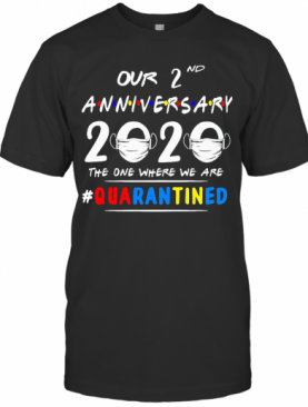 Our 2Nd Anniversary 2020 Mask The One Where I'M Quarantined T-Shirt