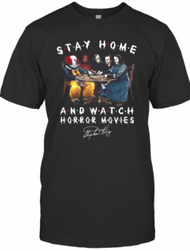 Stephen King Is Still Underrated Stay Home And Watch Horror Movies T-Shirt