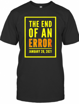 The End Of An Error January 20Th 2021 T-Shirt