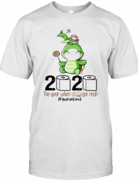 Turtle Mom 2020 The Year When Shit Got Real Quarantined Toilet Paper Covid 19 T-Shirt