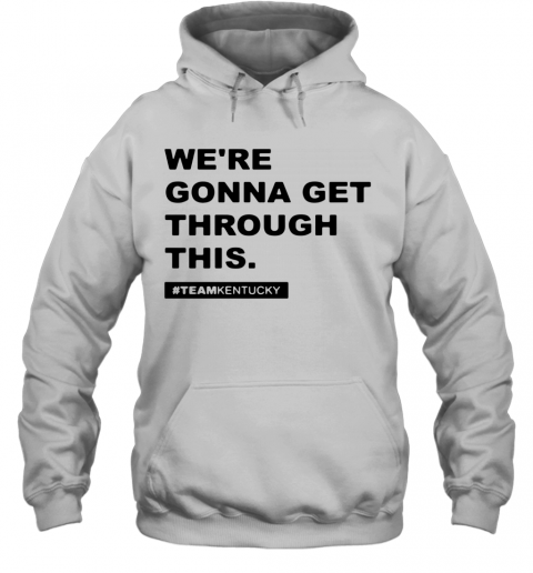 We'Re Gonna Get Through This Kentucky Andy Beshear T-Shirt Unisex Hoodie