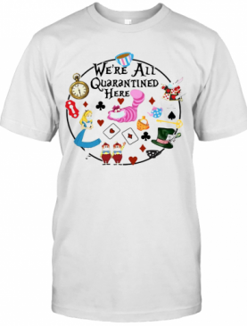 We're All Quarantined Here T-Shirt