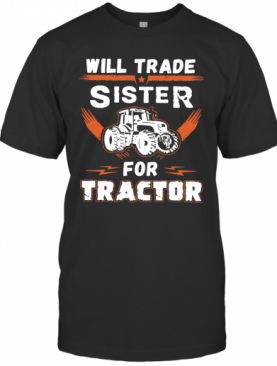 Will Trade Sister For Tractor T-Shirt