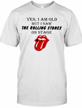 Yes I Am Old But I Saw The Rolling Stones On Stage T-Shirt