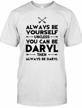 Always Be Yourself Unless You Can Be Daryl T-Shirt