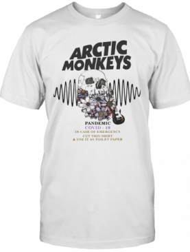 Arctic Monkeys Pandemic Covid 19 In Case Of Emergency Cut This T-Shirt