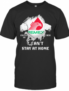 Blood Inside Me Pemex Covid 19 2020 I Can'T Stay At Home T-Shirt