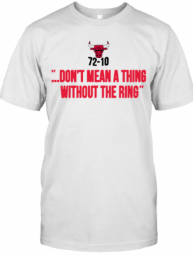 Chicago Bulls 72 10 Don'T Mean A Thing Without The Ring T-Shirt