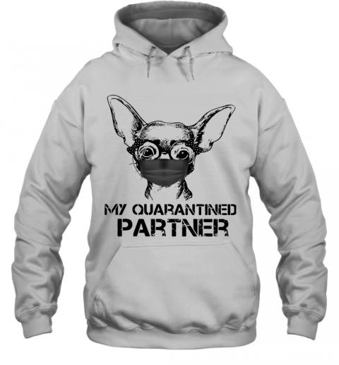 Chihuahua Face Mask My Quarantined Partner T-Shirt Unisex Hoodie