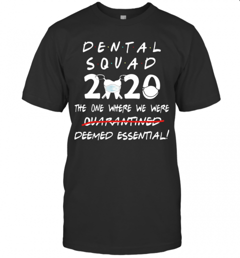 Dental Squad 2020 The One Where We Were Deemed Essential T-Shirt Classic Men's T-shirt