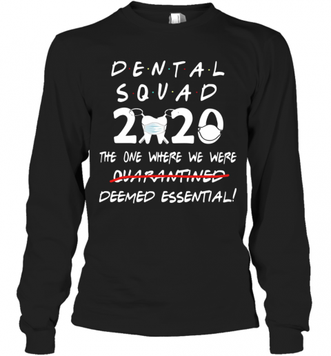 Dental Squad 2020 The One Where We Were Deemed Essential T-Shirt Long Sleeved T-shirt