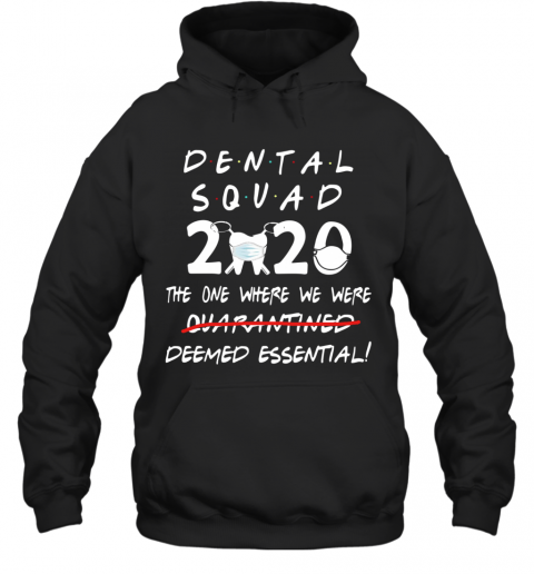 Dental Squad 2020 The One Where We Were Deemed Essential T-Shirt Unisex Hoodie
