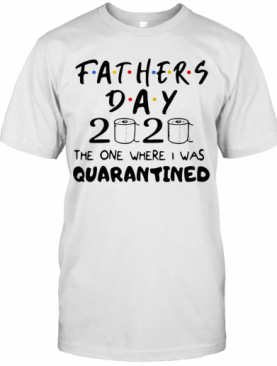 Fathers Day 2020 The One Where I Was Quarantined Toilet Paper T-Shirt