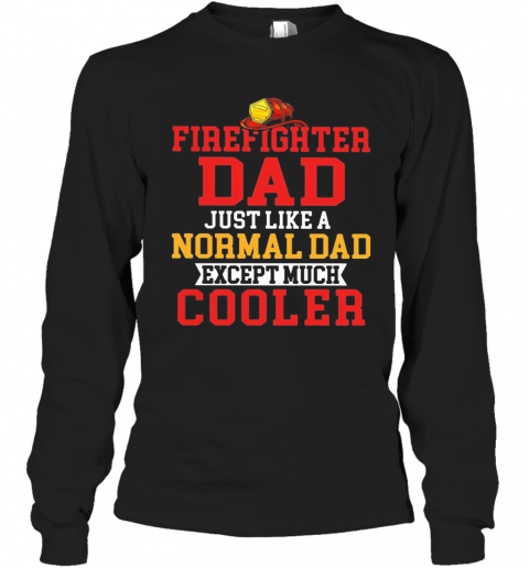 Firefighter Dad Just Like A Normal Dad Except Much Cooler T-Shirt Long Sleeved T-shirt