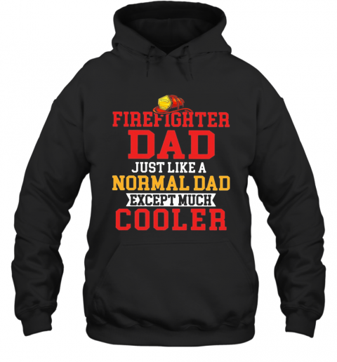 Firefighter Dad Just Like A Normal Dad Except Much Cooler T-Shirt Unisex Hoodie
