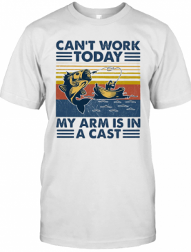 Fishing Can'T Work Today My Arm Is In A Cast Boat Vintage T-Shirt