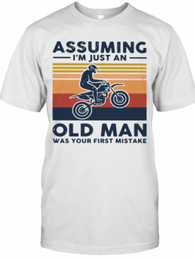 Freestyle Motocross Assuming I'm Just And Old Lady Was Your First Mistake Vintage T-Shirt