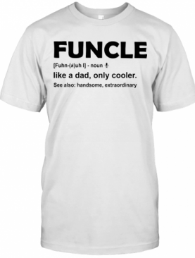 Funcle Like A Dad Only Cooler See Also Handsome Extraordinary T-Shirt